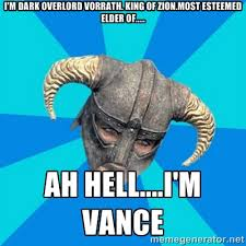 I'm dark overlord Vorrath. King of Zion.Most esteemed elder of ... via Relatably.com
