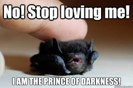 No! Stop loving me! I AM THE PRINCE OF DARKNESS! - Baby Bat ... via Relatably.com