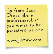 professionalism is an attitude not a time commitment tip from jean dress like a professional if you want to be perceived as one