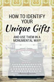how to identify your unique gifts and use them in a monumental way your strengths can also be your gifts but not always throughout your life you have practiced and mastered many things these are your strengths