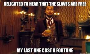 Delighted to hear that the slaves are free My last one cost a ... via Relatably.com