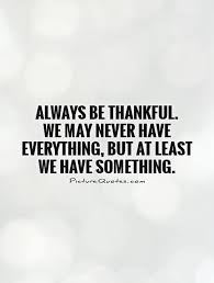 Be Thankful Quotes & Sayings | Be Thankful Picture Quotes via Relatably.com