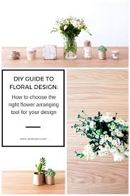 diy flower arranging guide how to choose the right floral tool i have learned so much from what they tell me what works what really doesn t and their tips are tricks for choosing each one and i thought it might be