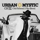 GRIII: Old School 2 Nu Skool album by Urban Mystic