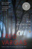 An <b>Uncertain Place</b> by <b>Fred Vargas</b> - FictionDB