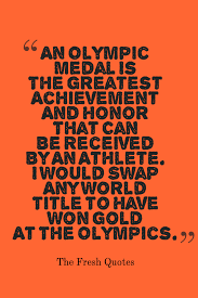 an olympic medal is the greatest achievement and honor that can be an olympic medal is the greatest achievement and honor that can be received by an athlete i would swap any world title to have won gold at the olympics