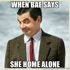 When bae says She home alone - MR bean | Meme Generator via Relatably.com
