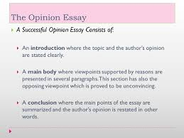 the opinion essay   opinion essay is a formal piece of essay    the opinion essay  a successful opinion essay consists of   an introduction where the