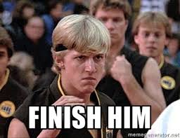 Finish him - Karate Kid Bully | Meme Generator via Relatably.com