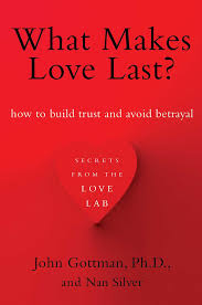 what makes love last how to build trust and avoid betrayal john what makes love last how to build trust and avoid betrayal john gottman ph d nan silver 9781451608489 com books