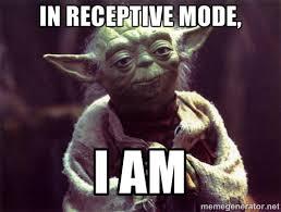 In receptive mode, I am - Yoda | Meme Generator via Relatably.com