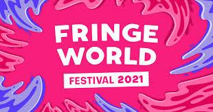 <b>FRINGE</b> WORLD Festival - 15 January - 14 February 2021