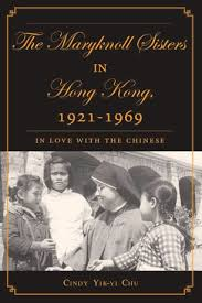 cindy yik yi chu the maryknoll sisters in hong kong 1921 1969 in love with the chinese