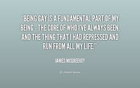 Being gay is a fundamental part of my being - the core of who I've ... via Relatably.com