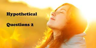 hypothetical questions 2 hypothetical questions 2