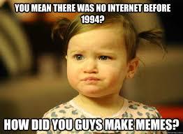 Memes... I don't get them. - Judgemental Toddler - quickmeme via Relatably.com