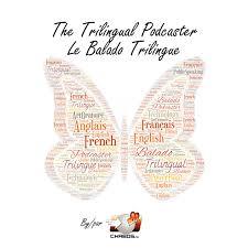 The Trilingual Podcaster / Le Balado Trilingue