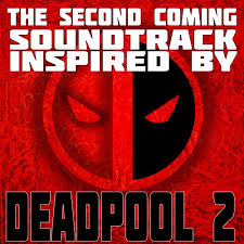 The Second Coming: Soundtrack Inspired by <b>Deadpool 2</b> ...