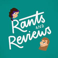 Rants and Reviews