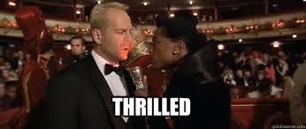 THRILLED - Thrilled Korben Dallas - quickmeme via Relatably.com