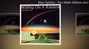 <b>Blue System</b> - <b>Walking</b> On A Rainbow (Fan Made Edition 2011)