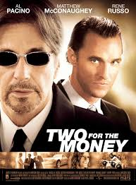 "poster for ""Two For The Money"" 1181 x 1604. Two For The Money (2005) - D.J. Caruso - Two-for-the-Money_1"
