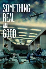 Something Real And Good (2013)