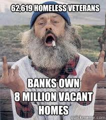 62,619 homeless Veterans banks own 8 million vacant homes ... via Relatably.com