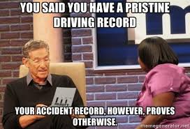 You said you have a pristine driving record Your accident record ... via Relatably.com