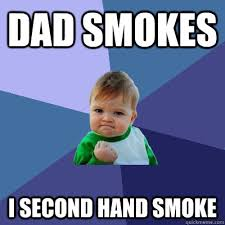 dad smokes i second hand smoke - Success Kid - quickmeme via Relatably.com