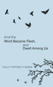 And the Word Became Flesh by <b>Holly Hoffman Thomas</b>, Hardcover ...