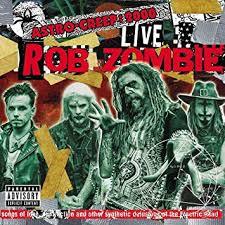 <b>Rob Zombie</b> - <b>Astro</b>-Creep: 2000 Live Songs Of Love, Destruction ...