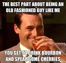 The best part about being an Old Fashioned Guy like me You get to ... via Relatably.com