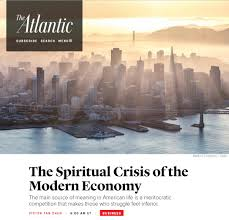 my essay in the atlantic the spiritual crisis of the modern my essay in the atlantic the spiritual crisis of the modern economy
