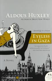 eyeless in gaza a novel aldous huxley com eyeless in gaza a novel aldous huxley 9780061724893 com books