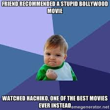 friend recommended a stupid bollywood movie watched Hachiko, one ... via Relatably.com