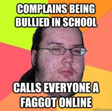 Complains being bullied in school calls everyone a faggot online ... via Relatably.com