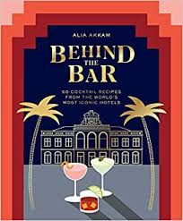 <b>Behind the Bar</b>: 50 Cocktail Recipes from the World's Most Iconic ...