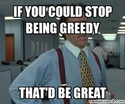 Stop being greedy via Relatably.com