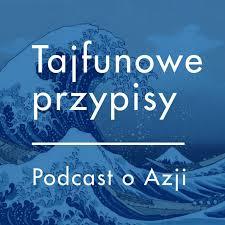 Tajfunowe przypisy. Podcast o Azji