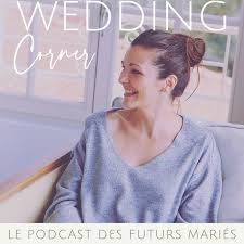 Wedding Corner - le Podcast des Futurs Mariés