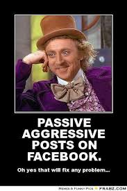 PASSIVE AGGRESSIVE POSTS ON FACEBOOK.... - Willy Wonka Meme ... via Relatably.com