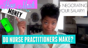 how much money do nurse practitioners really make how to how much money do nurse practitioners really make how to negotiate your salary