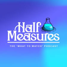 Half Measures Podcast