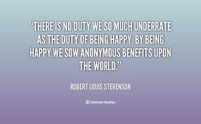 There is no duty we so much underrated as the duty of being happy ... via Relatably.com