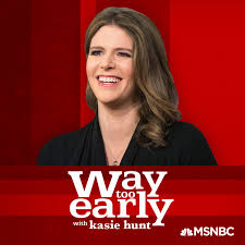 Way Too Early with Kasie Hunt