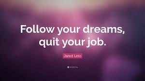jared leto quote follow your dreams quit your job 5 jared leto quote follow your dreams quit your job