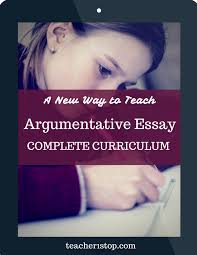 argumentative essay complete curriculum teacher stop