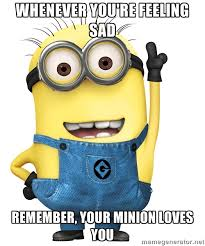 Whenever you're feeling sad Remember, your minion loves you ... via Relatably.com