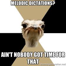 Melodic dictations? Ain't nobody got time for that - Music Major ... via Relatably.com